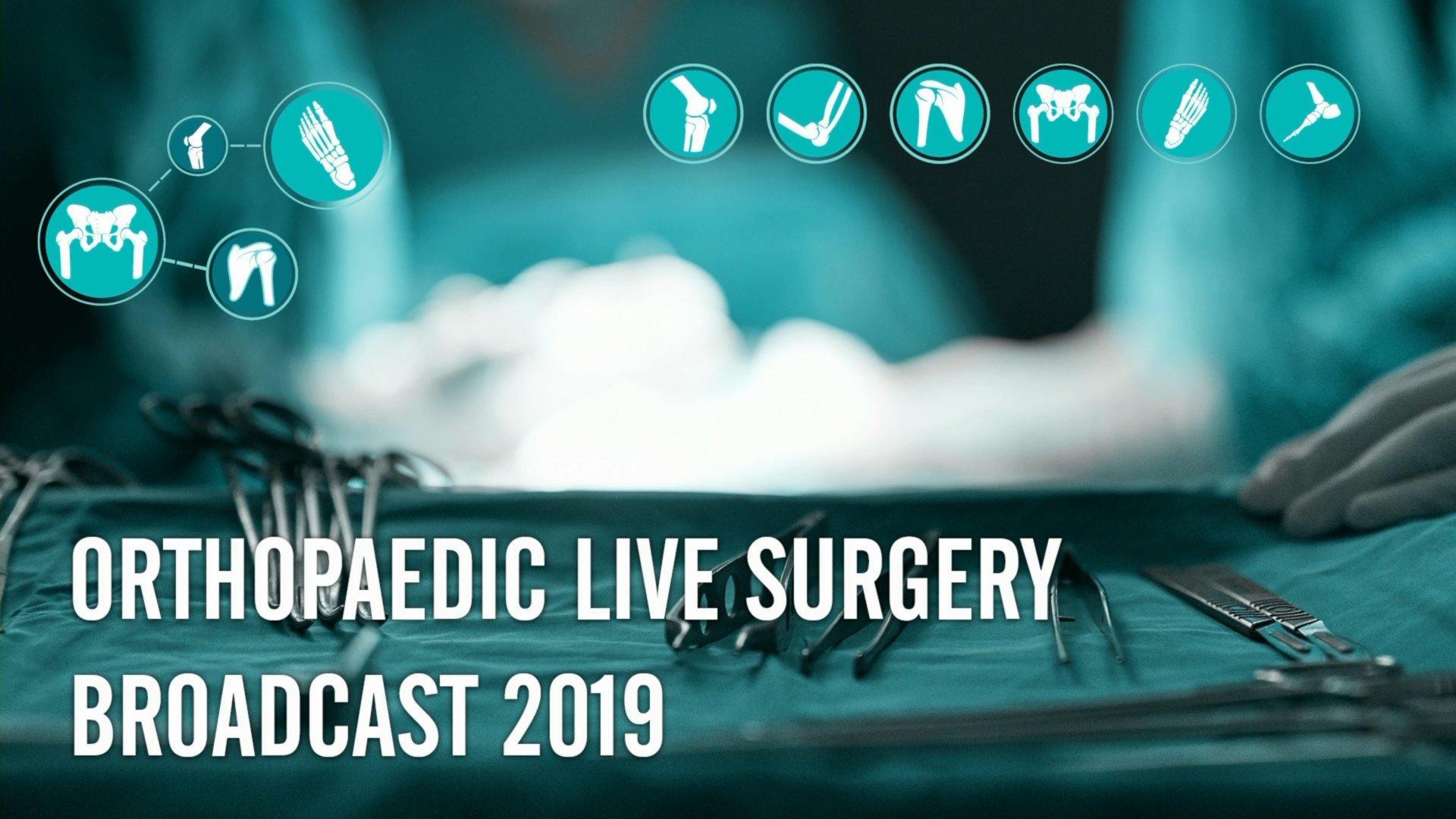 Orthopaedic Live Surgery Broadcast 2019